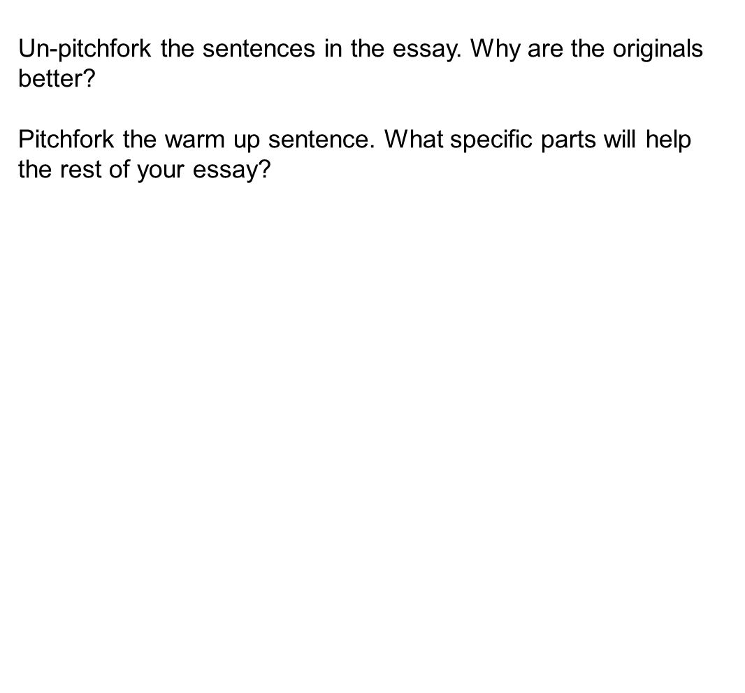 Un-pitchfork the sentences in the essay. Why are the originals better