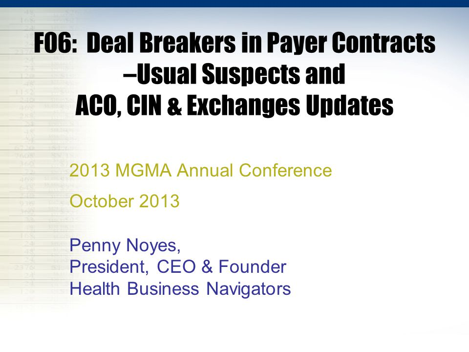 F06: Deal Breakers in Payer Contracts –Usual Suspects and ACO, CIN & Exchanges Updates