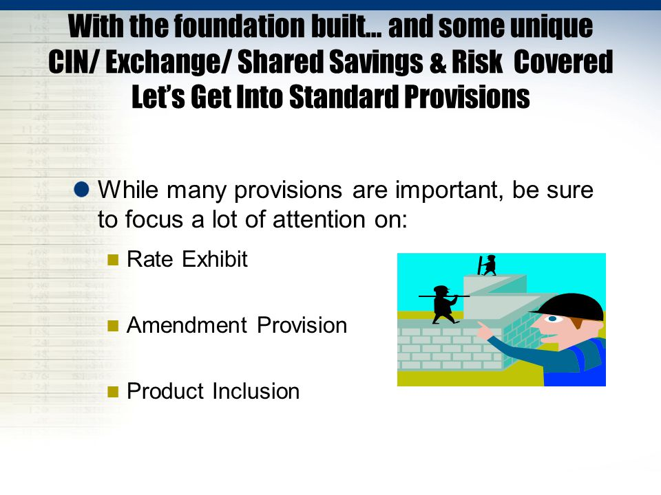 With the foundation built… and some unique CIN/ Exchange/ Shared Savings & Risk Covered Let's Get Into Standard Provisions