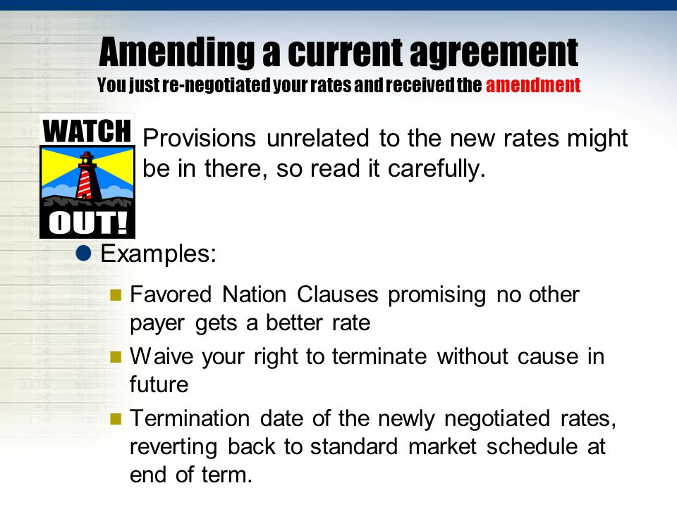 Amending a current agreement You just re-negotiated your rates and received the amendment