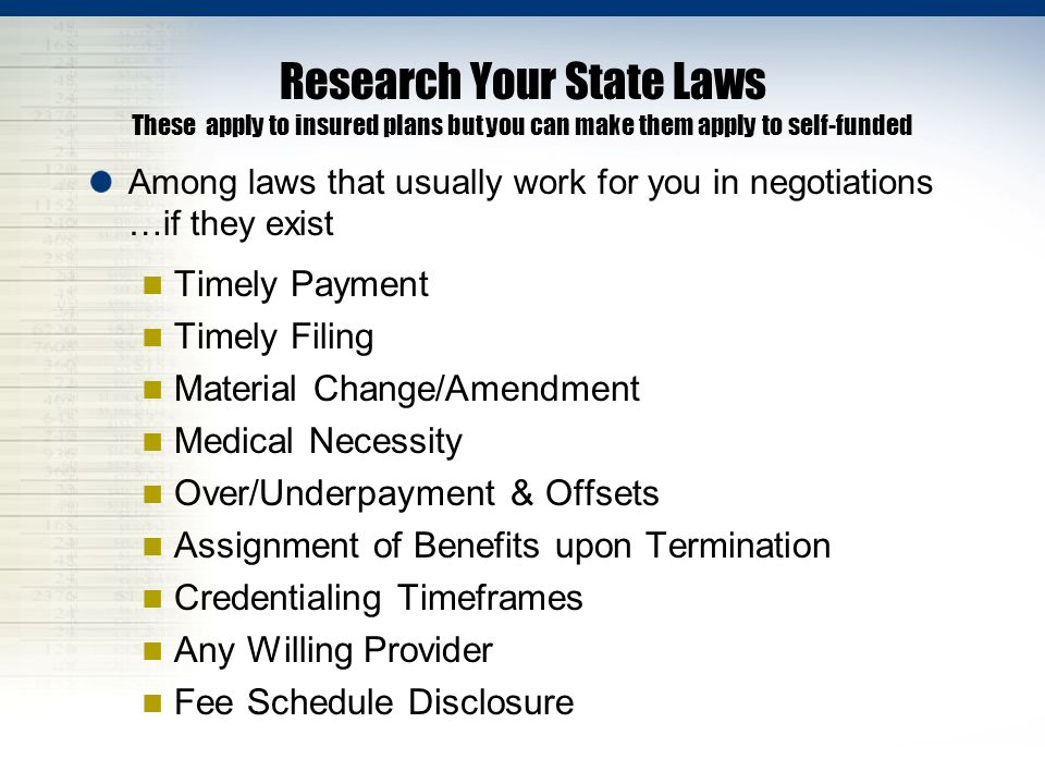 Research Your State Laws These apply to insured plans but you can make them apply to self-funded