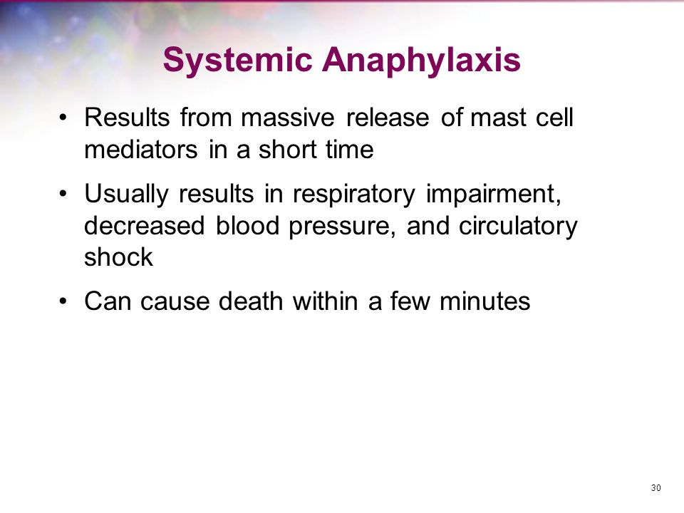 Systemic Anaphylaxis Results from massive release of mast cell mediators in a short time.