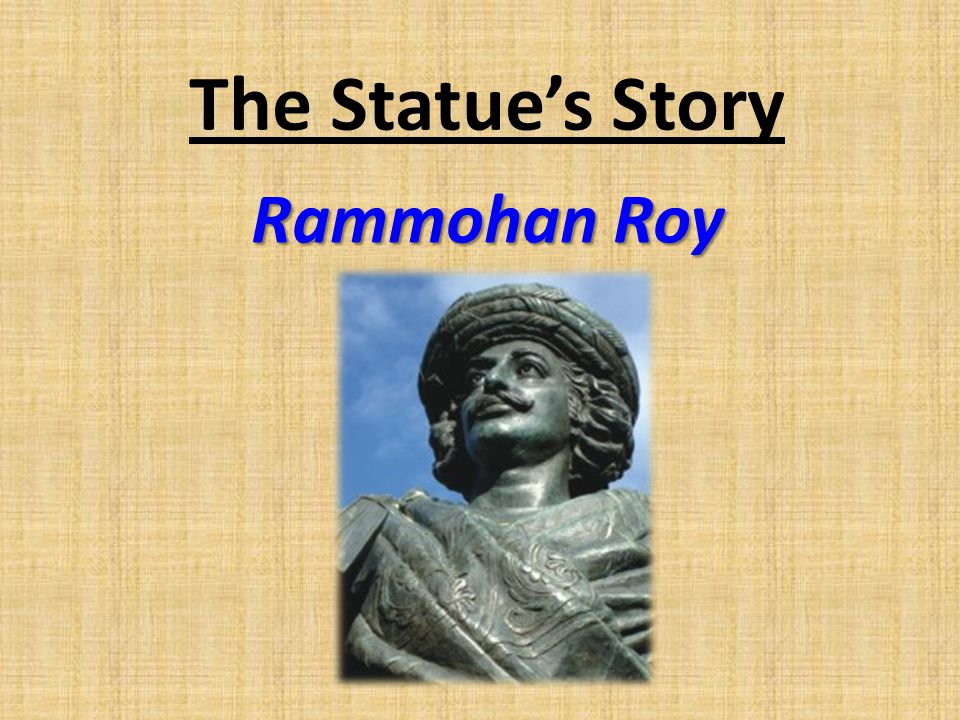 The Statue's Story Rammohan Roy