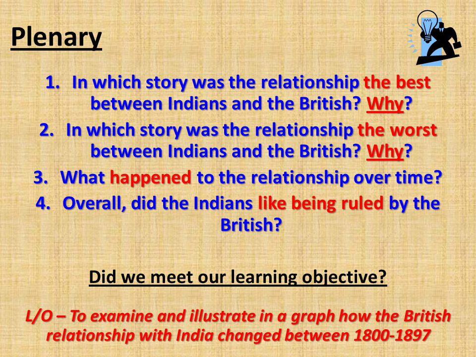 Plenary In which story was the relationship the best between Indians and the British Why