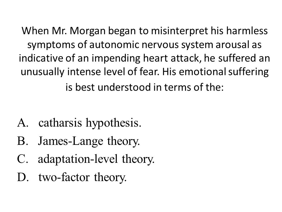 A. catharsis hypothesis. B. James-Lange theory.
