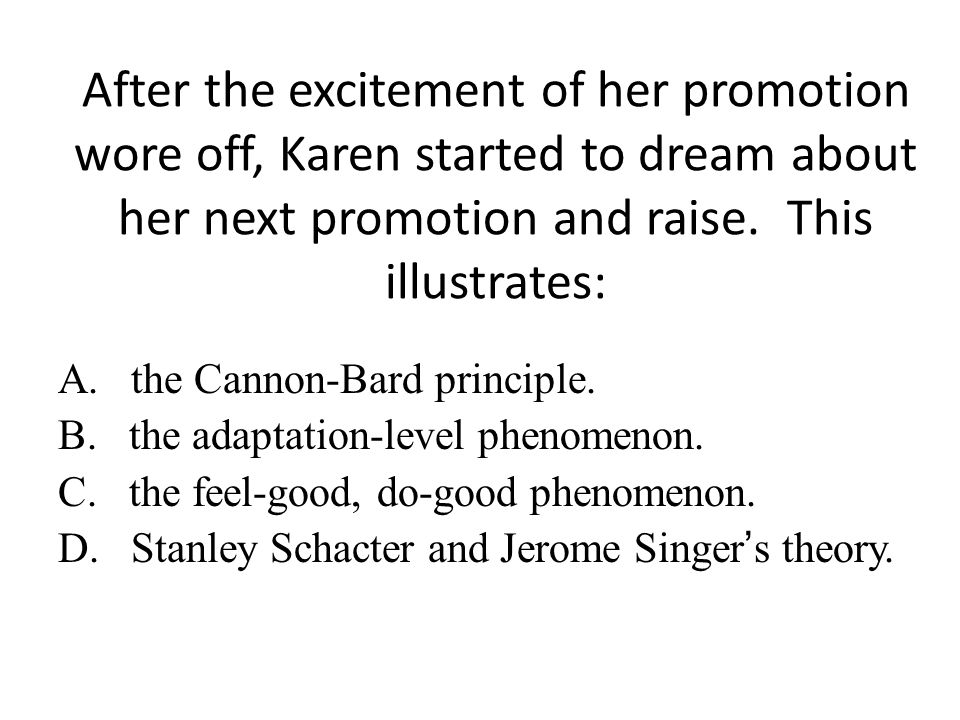 After the excitement of her promotion wore off, Karen started to dream about her next promotion and raise. This illustrates: