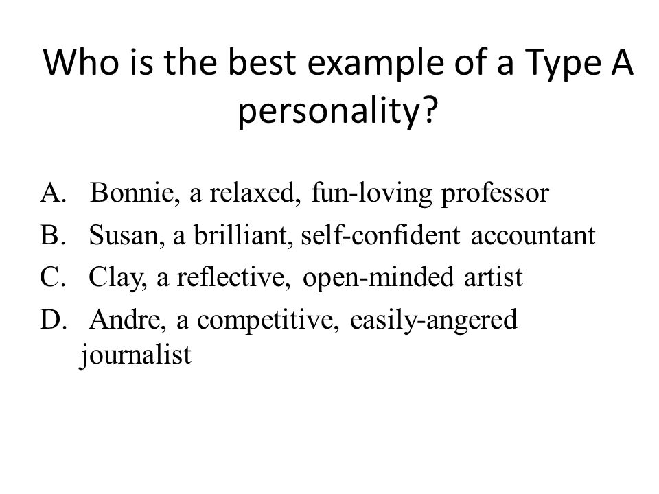 Who is the best example of a Type A personality