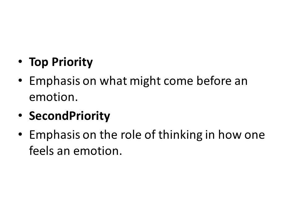 Top Priority Emphasis on what might come before an emotion.