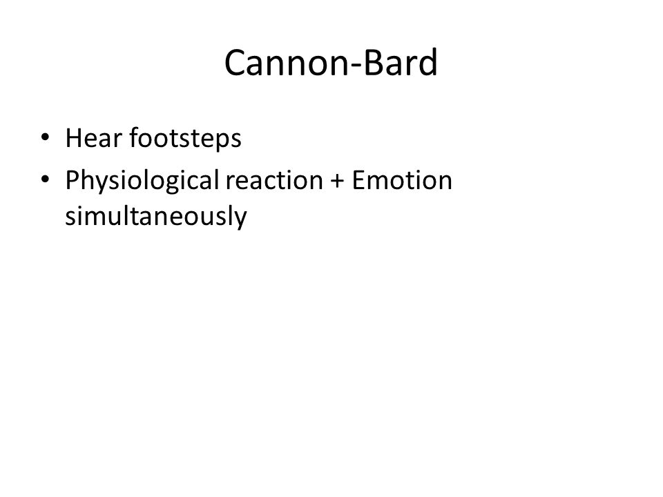 Cannon-Bard Hear footsteps