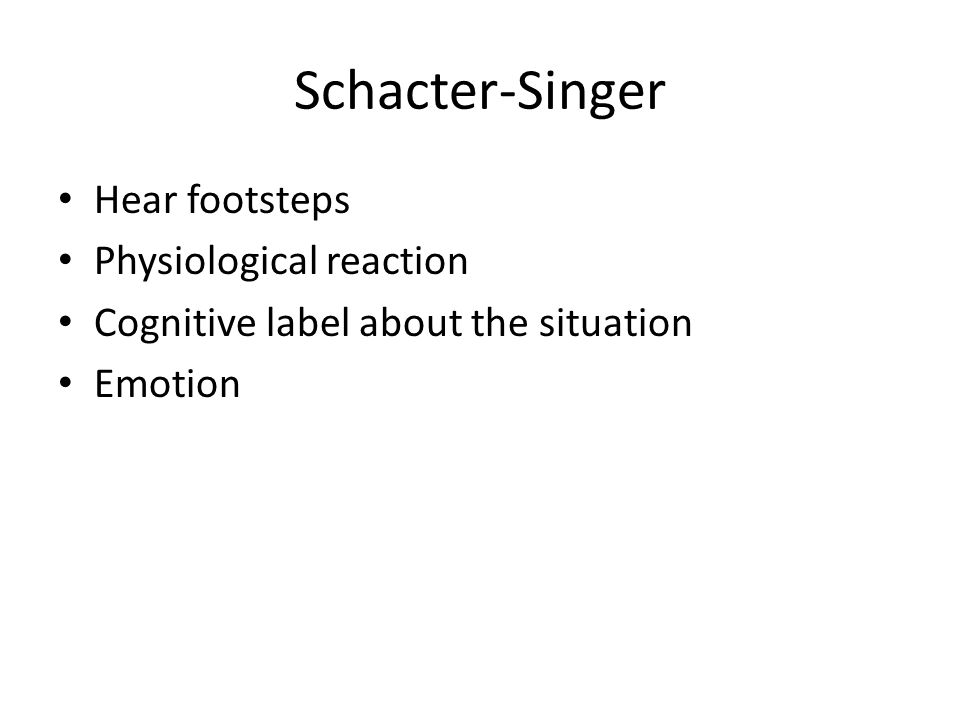 Schacter-Singer Hear footsteps Physiological reaction