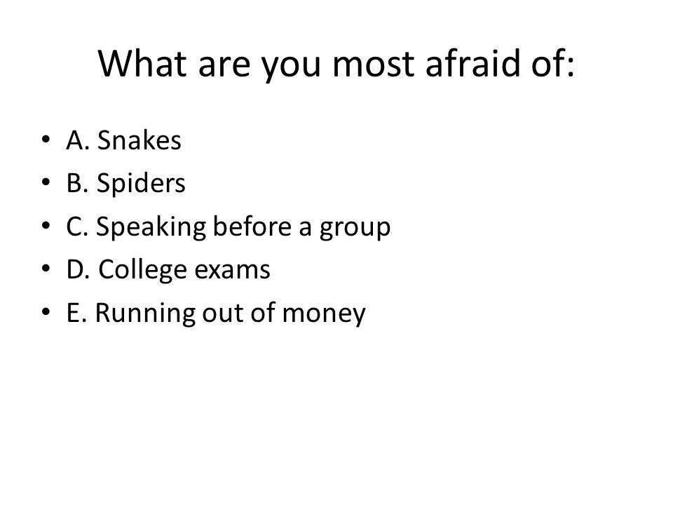 What are you most afraid of: