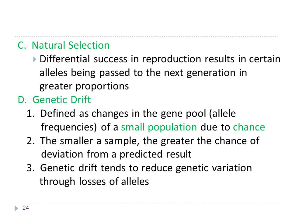 C. Natural Selection Differential success in reproduction results in certain alleles being passed to the next generation in greater proportions.