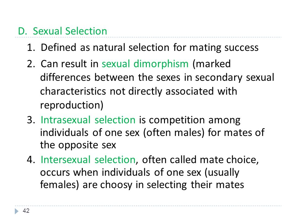 D. Sexual Selection 1. Defined as natural selection for mating success 2.
