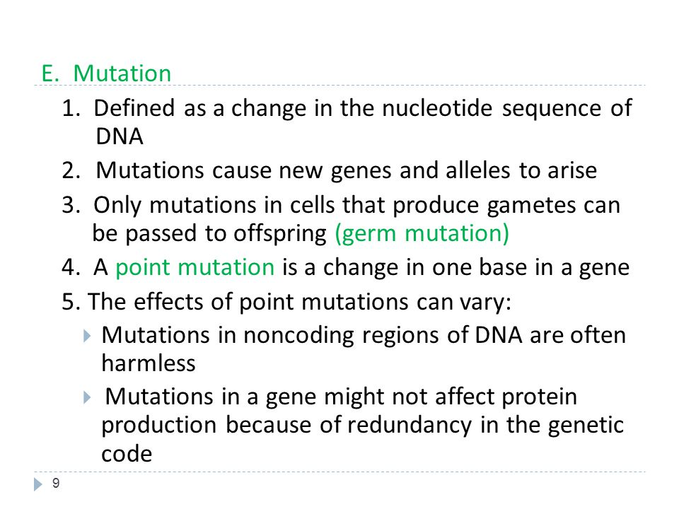 E. Mutation 1. Defined as a change in the nucleotide sequence of DNA. 2. Mutations cause new genes and alleles to arise.