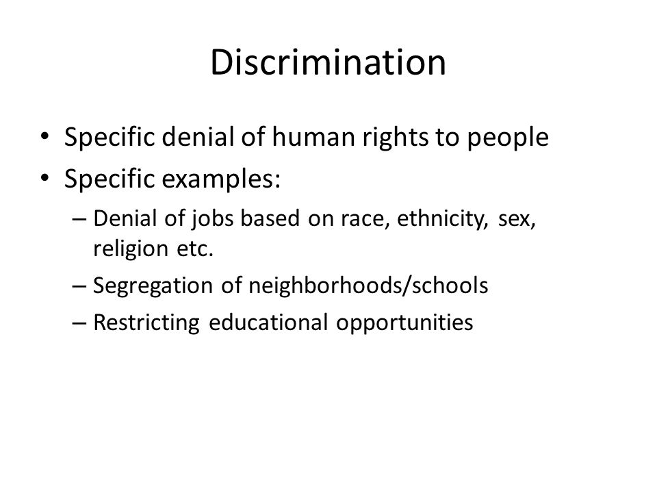 Discrimination Specific denial of human rights to people