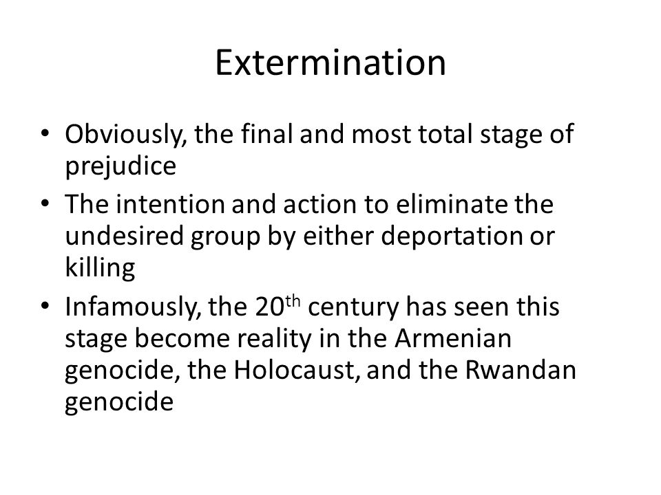 Extermination Obviously, the final and most total stage of prejudice