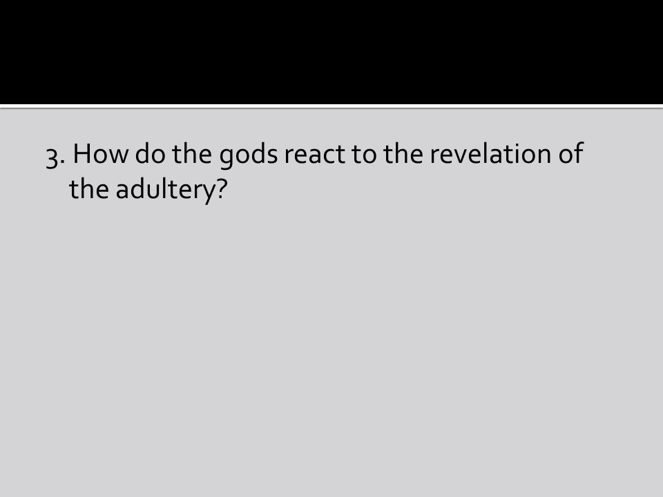 3. How do the gods react to the revelation of the adultery