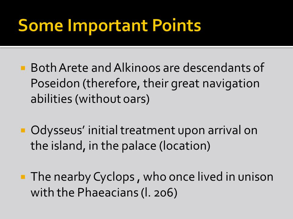 Some Important Points Both Arete and Alkinoos are descendants of Poseidon (therefore, their great navigation abilities (without oars)