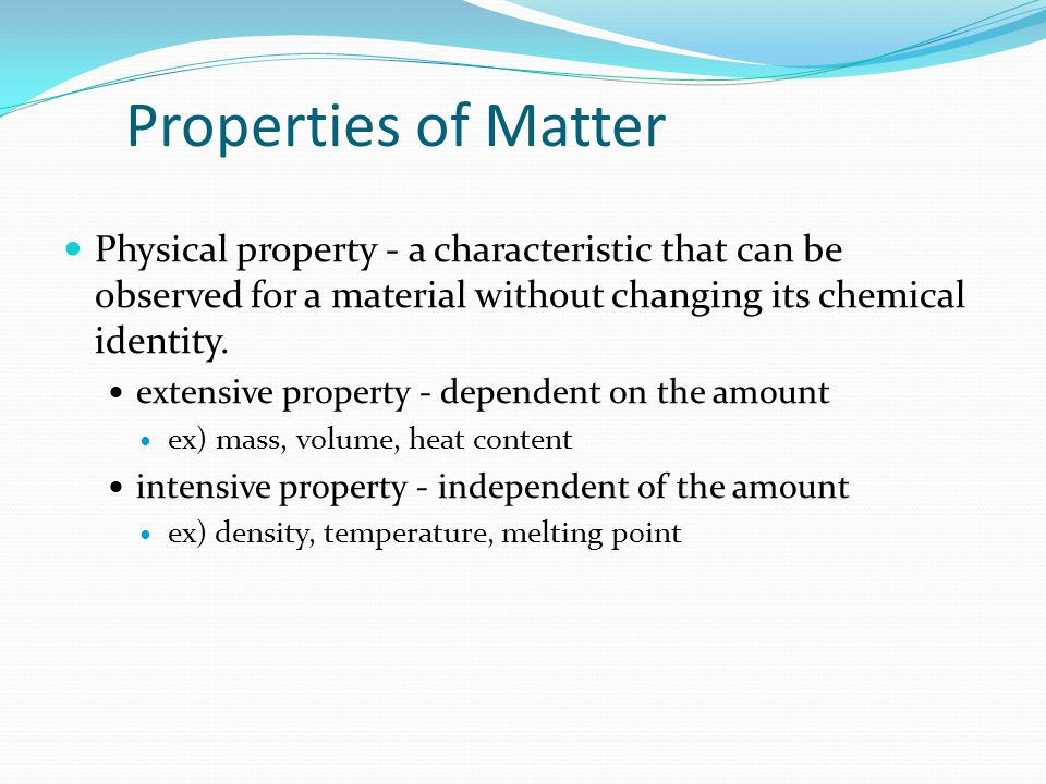 Properties of Matter Physical property ‑ a characteristic that can be observed for a material without changing its chemical identity.