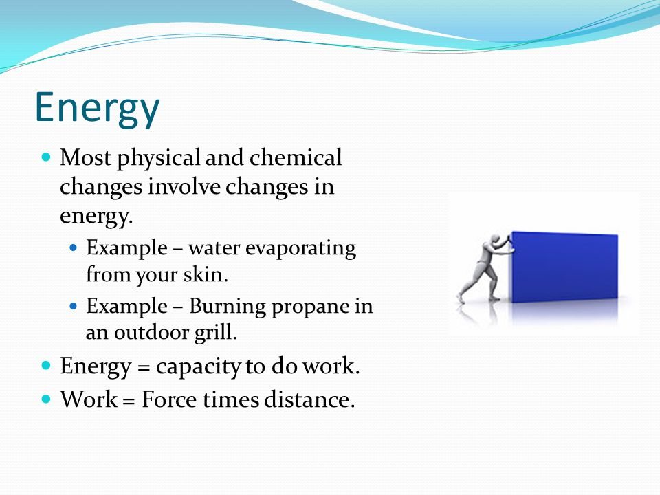 Energy Most physical and chemical changes involve changes in energy.