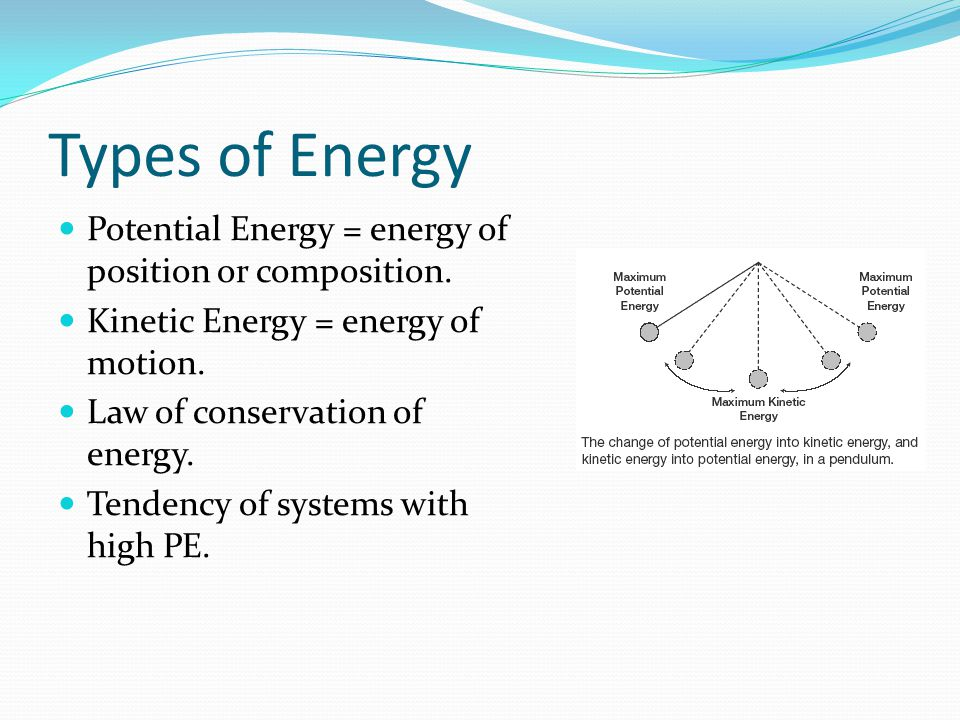 Types of Energy Potential Energy = energy of position or composition.