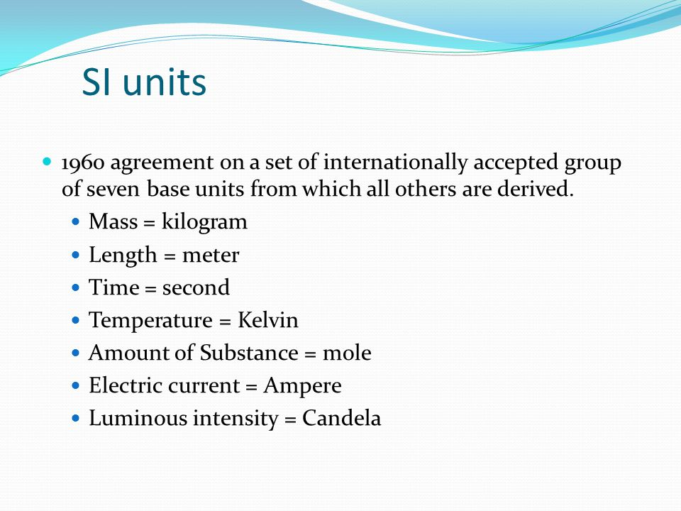 SI units 1960 agreement on a set of internationally accepted group of seven base units from which all others are derived.