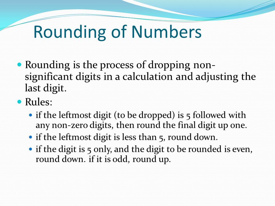 Rounding of Numbers Rounding is the process of dropping non-significant digits in a calculation and adjusting the last digit.