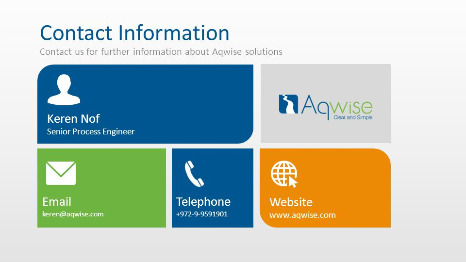 Contact Information Contact us for further information about Aqwise solutions. Email. keren@aqwise.com.