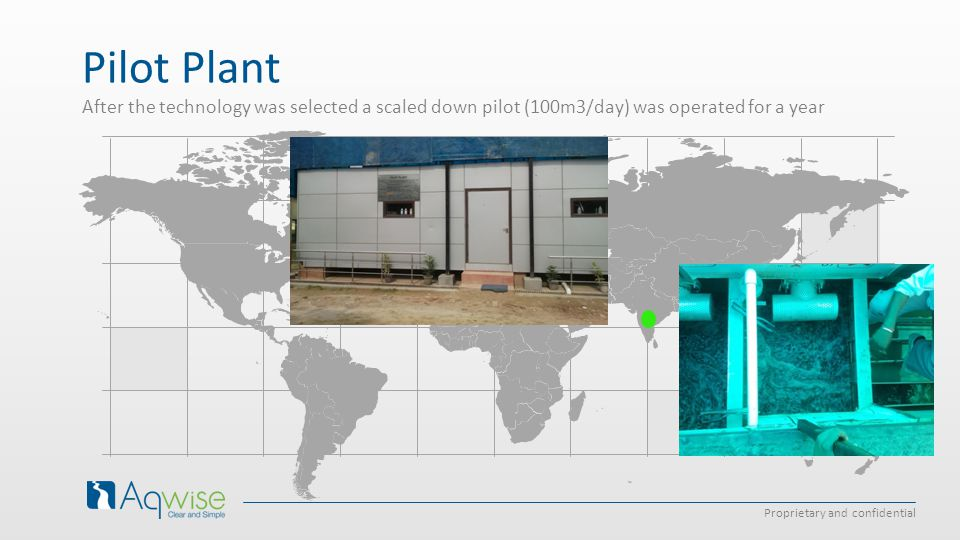 Pilot Plant After the technology was selected a scaled down pilot (100m3/day) was operated for a year.