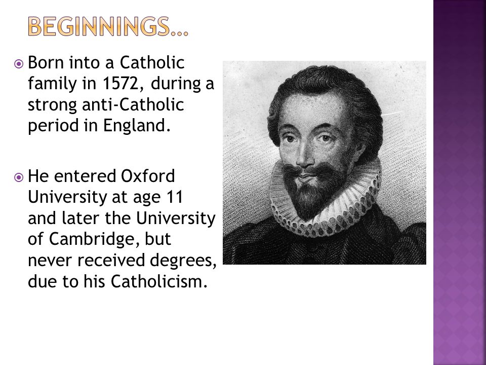 Beginnings… Born into a Catholic family in 1572, during a strong anti-Catholic period in England.