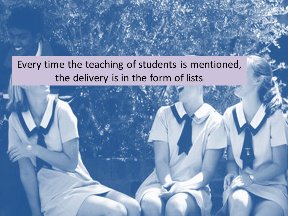 Every time the teaching of students is mentioned, the delivery is in the form of lists