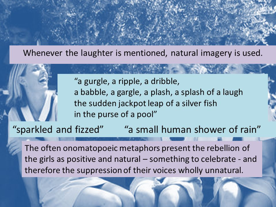 Whenever the laughter is mentioned, natural imagery is used.
