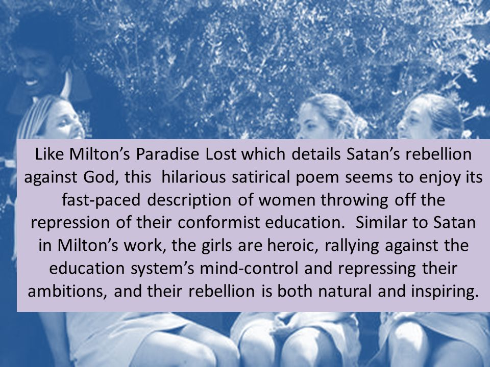 Like Milton's Paradise Lost which details Satan's rebellion against God, this hilarious satirical poem seems to enjoy its fast-paced description of women throwing off the repression of their conformist education.