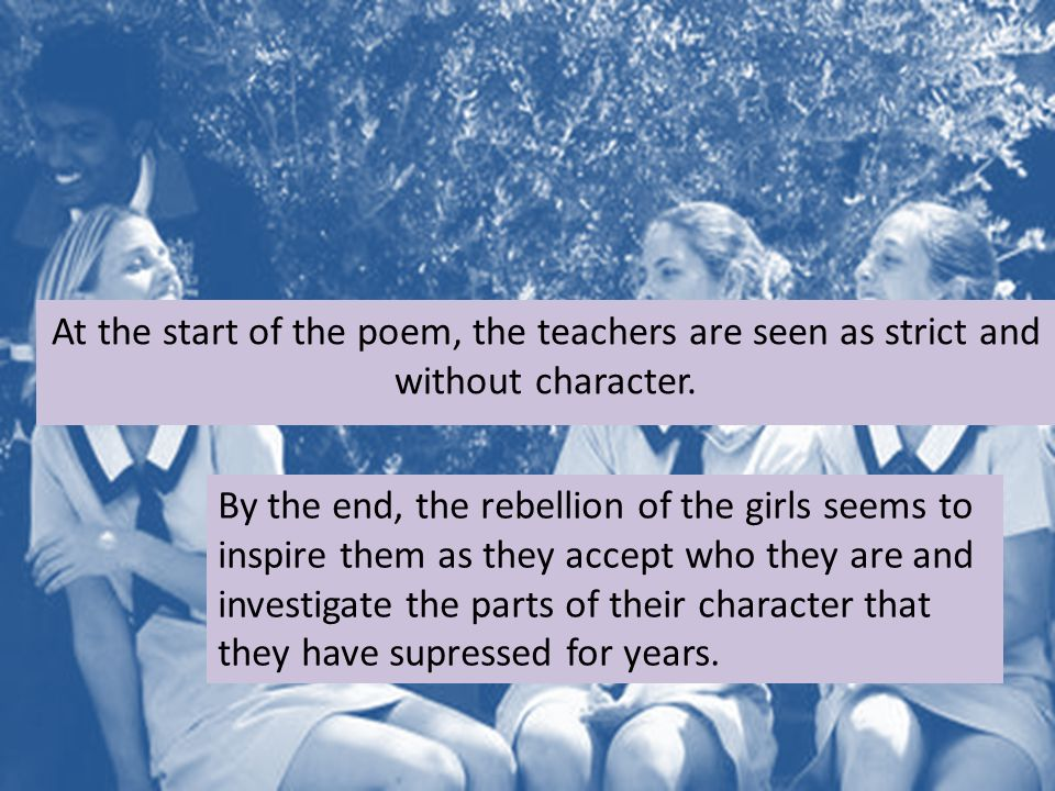 At the start of the poem, the teachers are seen as strict and without character.