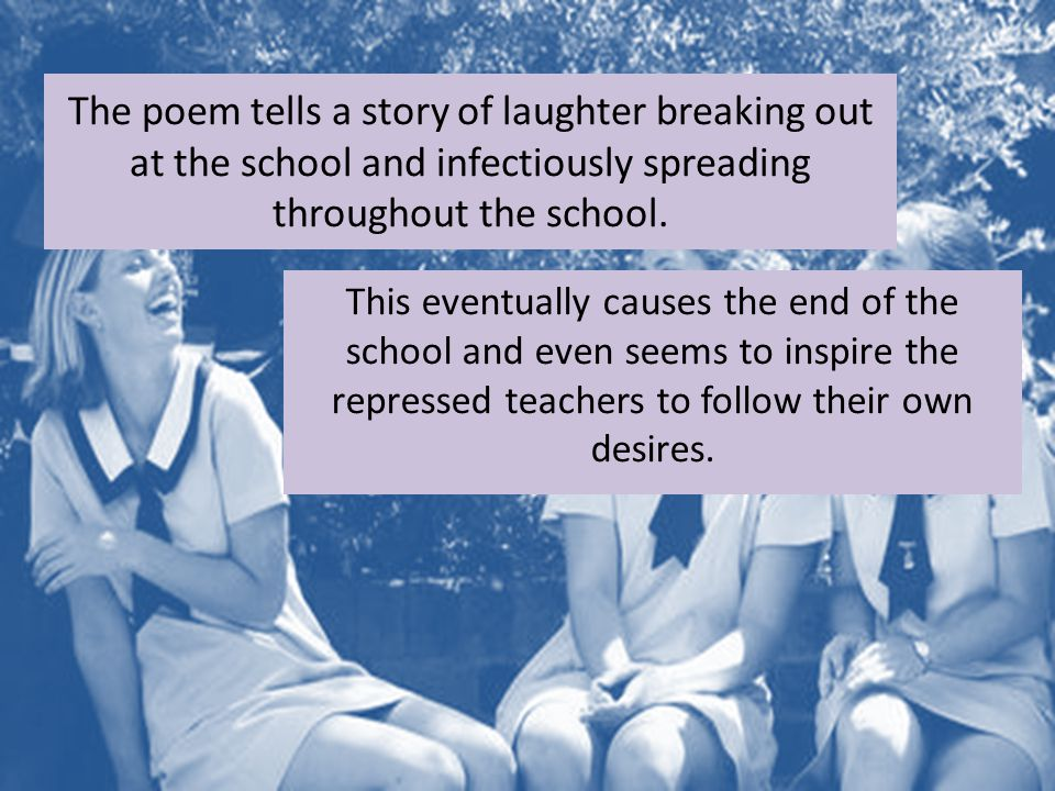 The poem tells a story of laughter breaking out at the school and infectiously spreading throughout the school.
