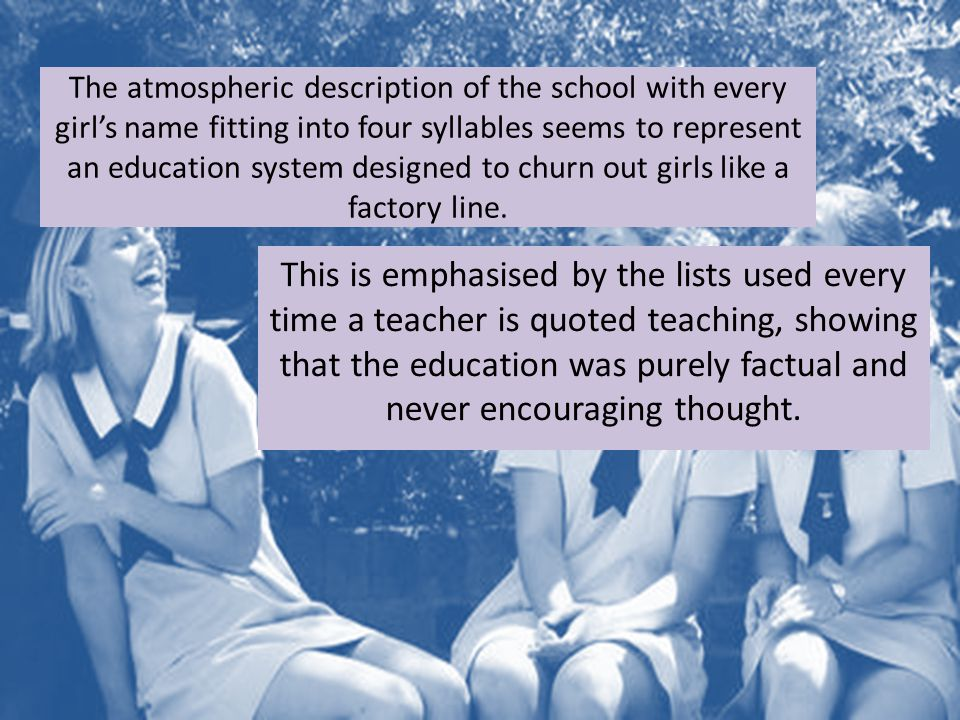 The atmospheric description of the school with every girl's name fitting into four syllables seems to represent an education system designed to churn out girls like a factory line.