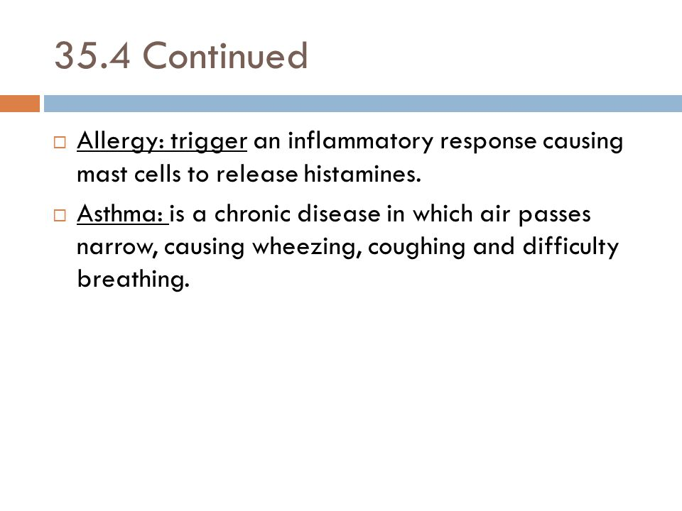 35.4 Continued Allergy: trigger an inflammatory response causing mast cells to release histamines.