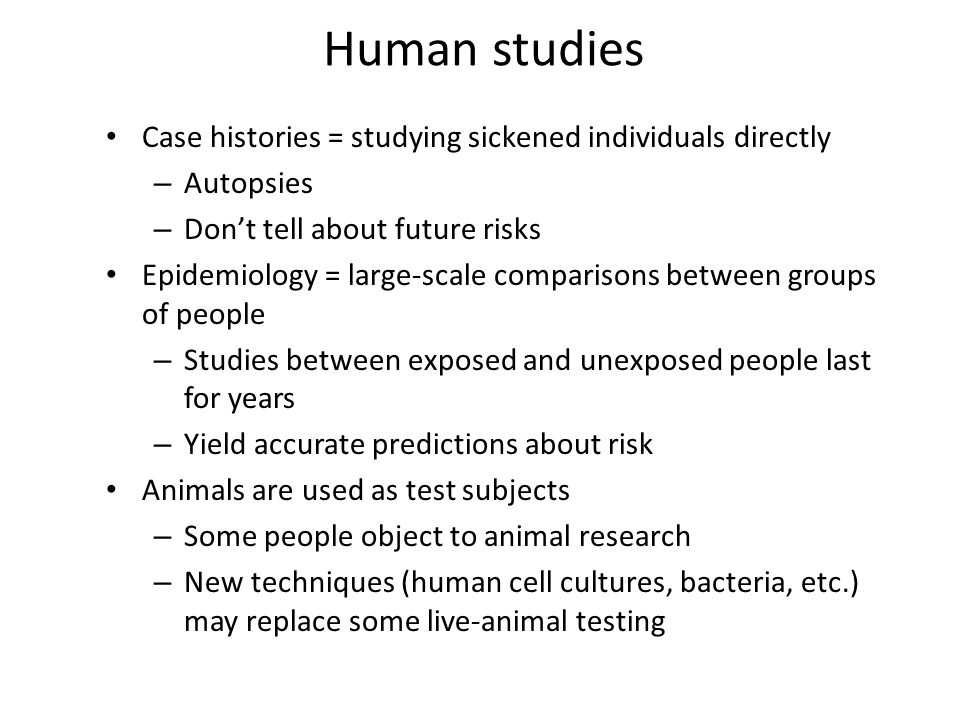 Human studies Case histories = studying sickened individuals directly