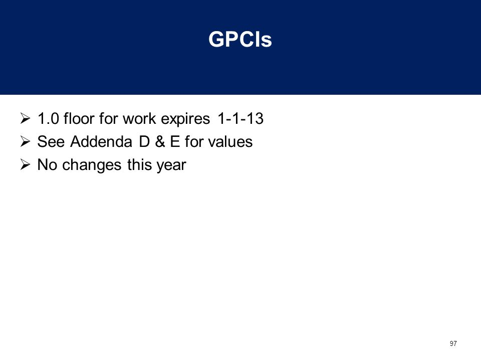 GPCIs 1.0 floor for work expires 1-1-13 See Addenda D & E for values