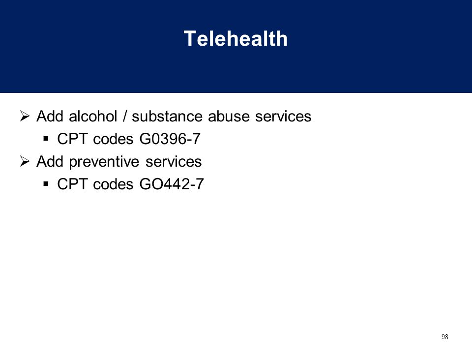 Telehealth Add alcohol / substance abuse services CPT codes G0396-7