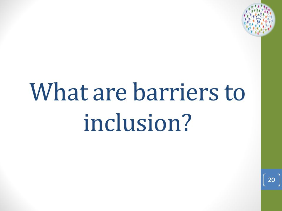 What are barriers to inclusion