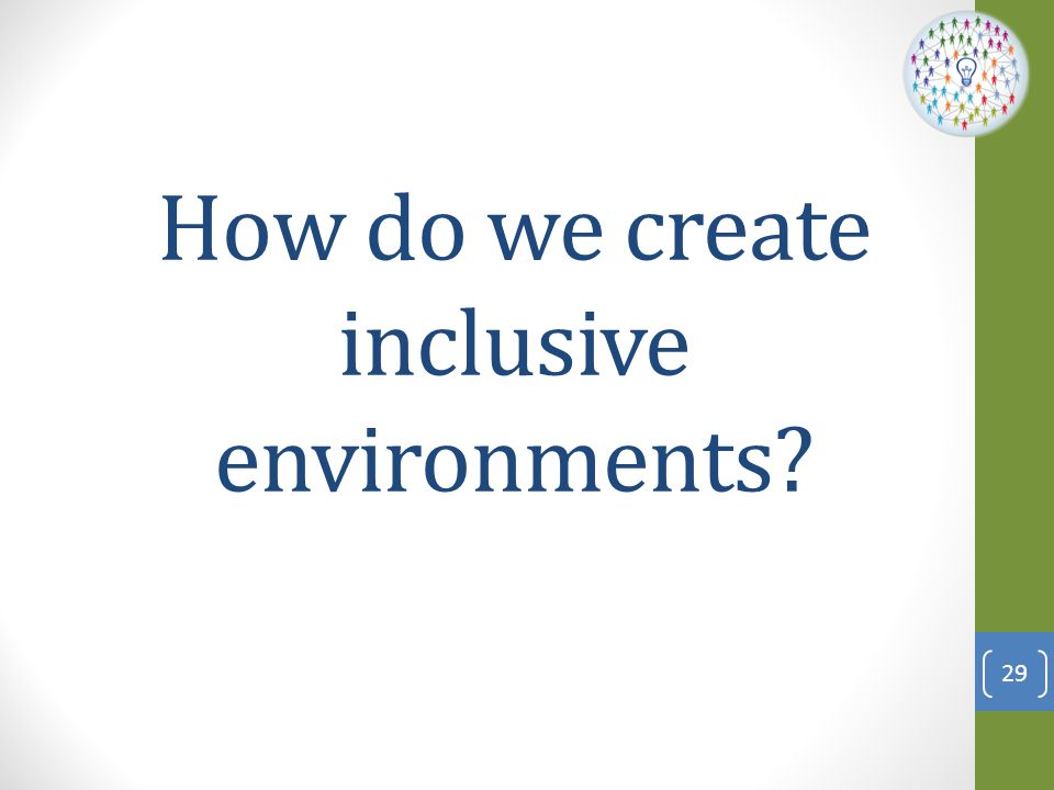 How do we create inclusive environments