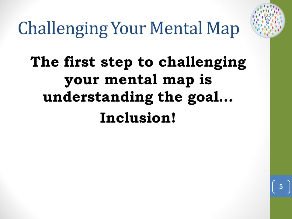 Challenging Your Mental Map