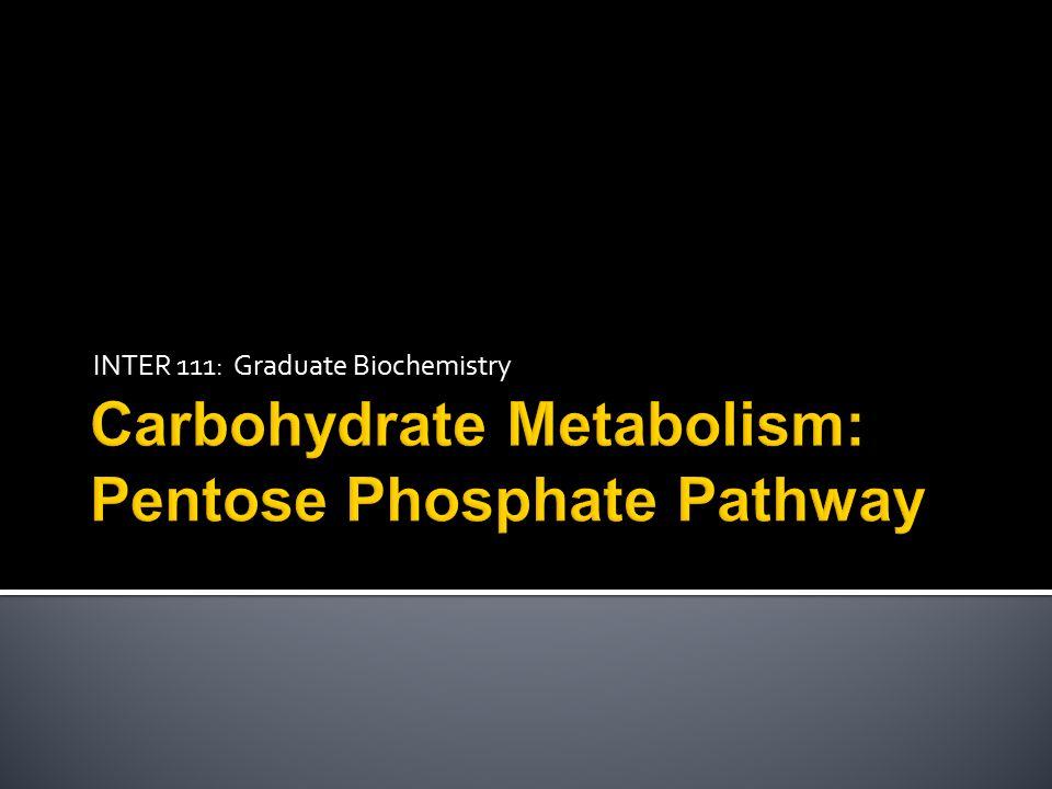 Carbohydrate Metabolism: Pentose Phosphate Pathway