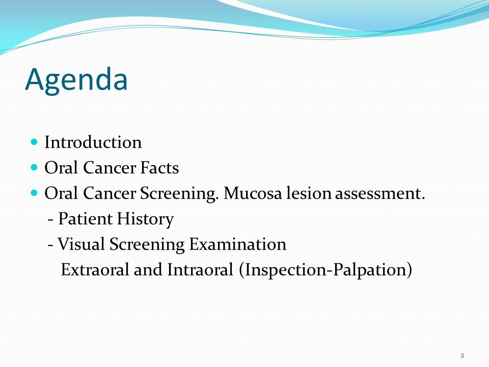 Agenda Introduction Oral Cancer Facts