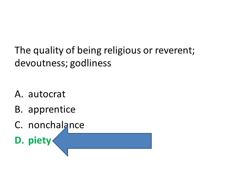 The quality of being religious or reverent; devoutness; godliness