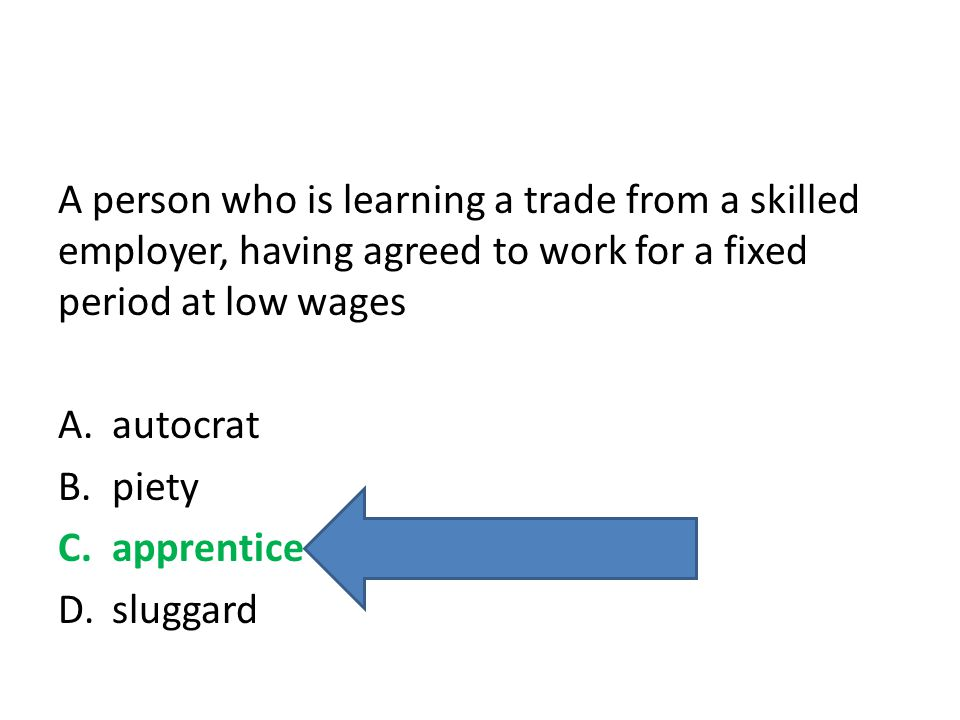 A person who is learning a trade from a skilled employer, having agreed to work for a fixed period at low wages