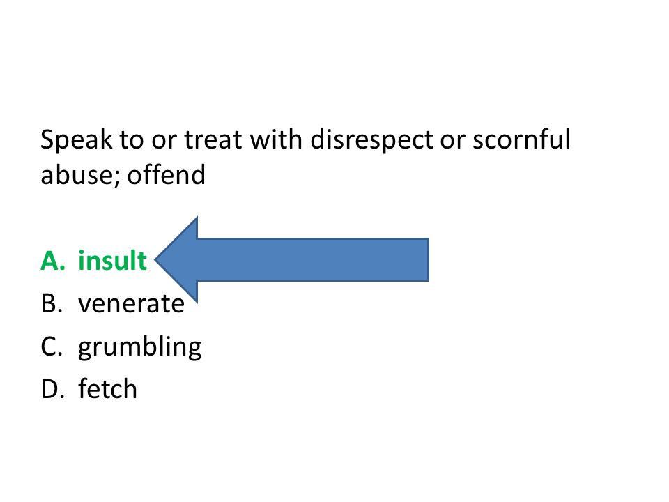Speak to or treat with disrespect or scornful abuse; offend