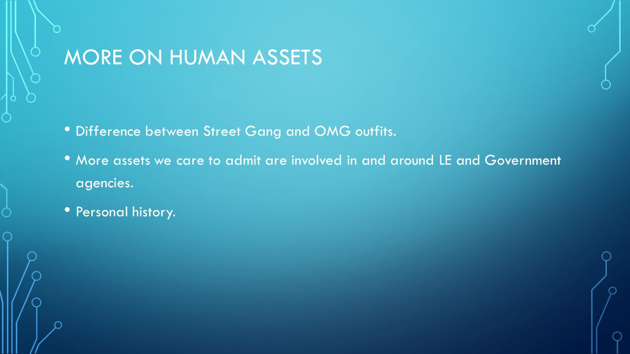 More on Human assets Difference between Street Gang and OMG outfits.