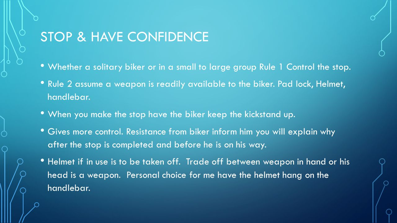 Stop & Have Confidence Whether a solitary biker or in a small to large group Rule 1 Control the stop.